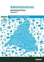 Administrativos del Servicio Madrileño de Salud (SERMAS). Promoción interna. Temario 3 de Ed. Adams