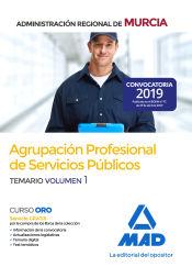 Agrupación Profesional de Servicios Públicos de la Administración Regional de Murcia. Temario Volumen 1 de Ed. MAD