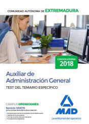 Auxiliar de Administración General de la Comunidad Autónoma de Extremadura. Test del Temario Específico de Ed. MAD