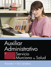 Auxiliar Administrativo del Servicio Murciano de Salud. Temario y Test general de Ed. CEP