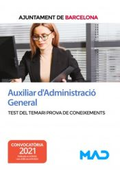 Auxiliar dAdministració General. Test del temari prova de coneixements. Ayuntamiento de Barcelona de Ed. MAD