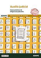 Casos Prácticos de Diligencias Judiciales. Cuerpo de Auxilio Judicial de la Administración de Justicia de Ed. Adams
