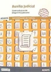 Casos Prácticos de Diligencias Judiciales. Cuerpo de Auxilio Judicial de la Administración de Justicia. de Ed. Adams