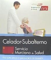 Celador-Subalterno. Servicio Murciano de Salud. Test específico y Simulacros de examen de EDITORIAL CEP