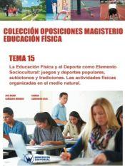 Colección Oposiciones Magisterio Educación Física Tema 15: Educación Física y el Deporte como elemento sociocultural. de Wanceulen Editorial S.L.
