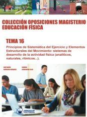 Colección Oposiciones Magisterio Educación Física. Tema 16: Principios de sistemática del ejercicio y elementos estructurales del movimiento. de Wanceulen Editorial S.L.