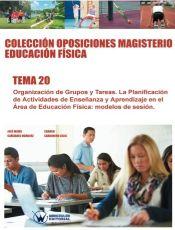 Colección Oposiciones Magisterio Educación Física. Tema 20 Organización de grupos y tareas. de Wanceulen Editorial S.L.