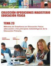 Colección Oposiciones Magisterio Educación Física. Tema 23: Métodos de Enseñanza en Educación Física. Adecuación a los principios metodológicos de la Educación Primaria. de Wanceulen Editorial S.L.