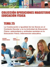Colección Oposiciones Magisterio Educación Física. Tema 25: La coeducación e igualdad de los sexos en el contexto escolar y en la actividad de Educación Física de Wanceulen Editorial S.L.