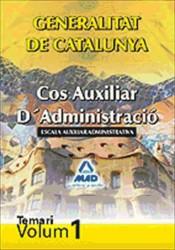 Cos Auxiliar D?Administració de la Generalitat de Catalunya. Escala Auxiliar Administrativa. Temari. Volum I