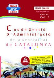 Cos de Gestió d?Administració de la Generalitat de Catalunya. Escala de Gestió d?Administració General. Part Específica opció general. Temari. Volum I