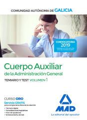 Cuerpo Auxiliar de la Administración General de la Comunidad Autónoma de Galicia. Temario y test volumen 1 de Ed. MAD