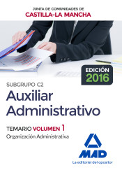 Cuerpo Auxiliar Administrativo (Subgrupo C2) de la Junta de Comunidades de Castilla-La Mancha. Temario Volumen 1 (Organización Administrativa) de Ed. MAD