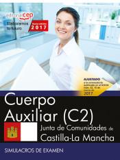 Cuerpo Auxiliar (C2). Junta de Comunidades de Castilla-La Mancha. Simulacros de examen de EDITORIAL CEP