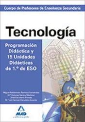CUERPO DE PROFESORES DE ENSEÑANZA SECUNDARIA. TECNOLOGIA. PROGRAMACION DIDACTICA Y 15 UNIDADES DIDACTICAS DE 1º DE ESO