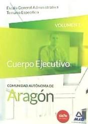 Cuerpo Ejecutivo de la Comunidad Autónoma de Aragón (DGA). Escala General Administrativa - Ed. MAD