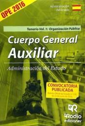 Cuerpo General Auxiliar Administración del Estado. Temario. Volumen 1: Organización Pública
