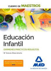 Cuerpo de Maestros Educación Infantil. Exámenes prácticos resueltos de Ed. MAD