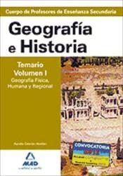Cuerpo de Profesores de Enseñanza Secundaria. Geografía e Historia. Temario. Volumen I.Geografía Física, Humana y Regional