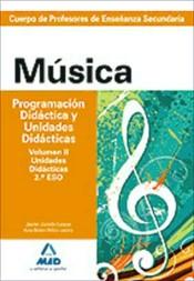 Cuerpo de Profesores de Enseñanza Secundaria. Música. Programación Didácica y Unidades Didácticas. Volumen II. Programaciones Didácticas. 2º y 4º ESO.