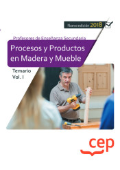 Cuerpo de Profesores de Enseñanza Secundaria. Procesos y Productos en Madera y Mueble - Ed. CEP