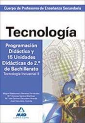 Cuerpo de Profesores de Enseñanza Secundaria. Tecnología. Programación Didáctica y 15 Unidades Didácticas de 2º de Bachillerato. Tecnología Industrial II