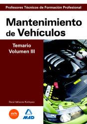 Cuerpo de Profesores Técnicos de Formación Profesional. Mantenimiento de Vehículos. Temario. Volumen III