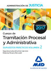 Cuerpo de Tramitación Procesal y Administrativa de la Administración de Justicia. Supuestos Prácticos Volumen II Segunda prueba del primer ejercicio Materias Penal y Mercantil