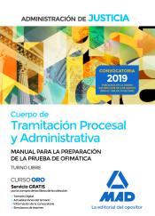 Cuerpo de Tramitación Procesal y Administrativa de la Administración de Justicia (turno libre). Manual para la preparación de la prueba de ofimática de Ed. MAD