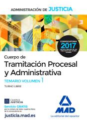 Cuerpo de Tramitación Procesal y Administrativa de la Administración de Justicia. Turno Libre. Temario Volumen 1