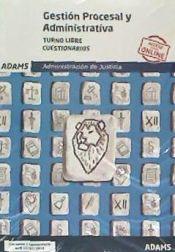 Cuestionarios Gestión Procesal y Administrativa, turno libre de Ed. Adams