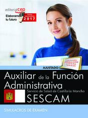EN ELABORACIÓN, DISPONIBLE DÍA 30 AGOSTO. Auxiliar de la Función Administrativa. Servicio de Salud de Castilla-La Mancha (SESCAM). Simulacros de examen