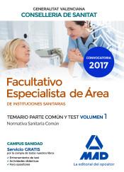 Facultativo Especialista de Área de la Conselleria de Sanitat de la Generalitat Valenciana. Temario parte común y test volumen 1. Normativa Sanitaria Común de Ed. MAD