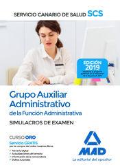 Grupo Auxiliar Administrativo de la Función Administrativa del Servicio Canario de Salud. Simulacros de examen de Ed. MAD
