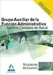Grupo Auxiliar de la Función Administrativa del Servicio Cántabro de Salud. Simulacros Examen