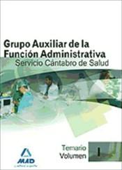 Grupo Auxiliar de la Función Administrativa del Servicio Cántabro de Salud. Temario. Volumen I