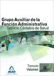 Grupo Auxiliar de la Función Administrativa del Servicio Cántabro de Salud. Temario. Volumen II