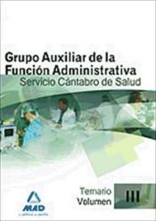 Grupo Auxiliar de la Función Administrativa del Servicio Cántabro de Salud. Temario. Volumen III