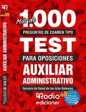 Más de 1.000 preguntas de examen tipo test para oposiciones. Auxiliar Administrativo del Servicio de Salud de las Islas Baleares. de Ediciones Rodio