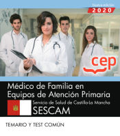 Médico de Familia en Equipos de Atención Primaria. Servicio de Salud de Castilla-La Mancha. SESCAM. Temario y test común de EDITORIAL CEP