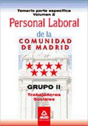 Personal laboral de la Comunidad de Madrid. Grupo II. Trabajadores Sociales. Temario parte específica volumen II