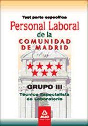 Personal laboral de la Comunidad de Madrid. Grupo III. Técnicos Especialistas de Laboratorio. Test parte específica