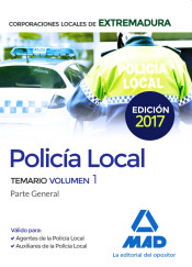 Policía Local de Extremadura. Temario Volumen 1 Parte General