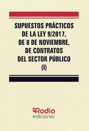 Supuestos Prácticos de la Ley 9/2017, de 8 de noviembre, de contratos del sector público (Tomo I) de Ediciones Rodio