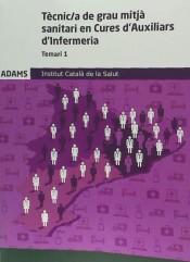 Tècnic de grau mitjá sanitari en cures d´Auxiliars d´Infermeria del Institut Català de la Salut (ICS). Temari específic, volumen 1 de Ed. Adams