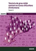 Tècnic de grau mitjá sanitari en cures d´Auxiliars d´Infermeria del Institut Català de la Salut (ICS). Temari específic, volumen 2 de Ed. Adams