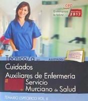 Técnico/a en Cuidados Auxiliares de Enfermería. Servicio Murciano de Salud. Temario Específico Vol. II.