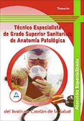 Técnico/a Especialista de Grado Superior Sanitario/a de Anatomía Patológica del Instituto Catalán de la Salud. Temario