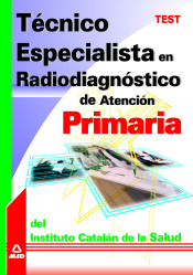 Técnico Especialista en Radiodiagnóstico de Atención Primaria del Instituto Catalán de la Salud. Test