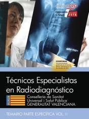 Técnicos Especialistas en Radiodiagnóstico. Conselleria de Sanitat Universal i Salut Pública. Generalitat Valenciana. Temario específico. Vol. II